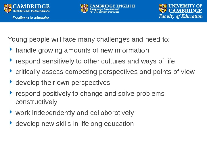 Young people will face many challenges and need to:  handle growing amounts of new information