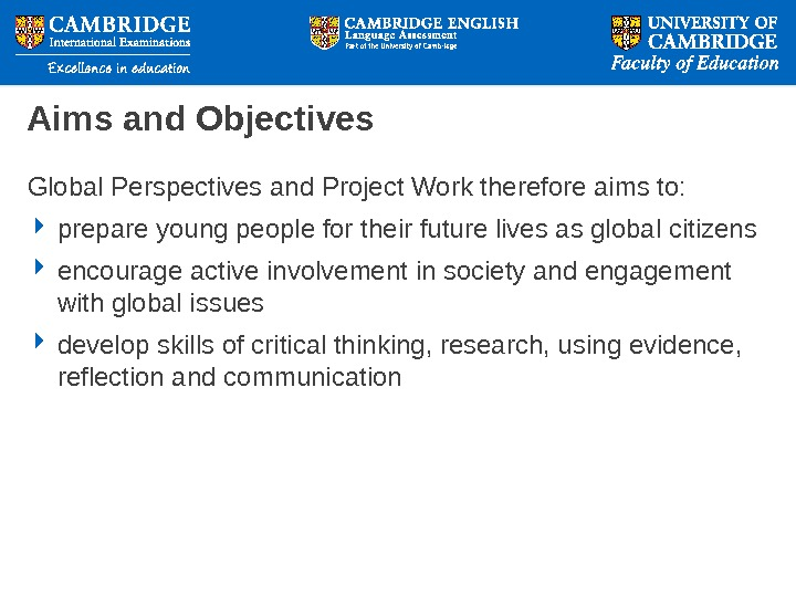 Aims and Objectives Global Perspectives and Project Work therefore aims to:  prepare young people for