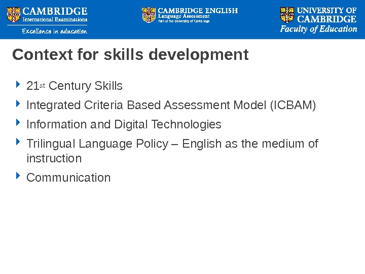 Context for skills development 21 st Century Skills Integrated Criteria Based Assessment Model (ICBAM) Information and