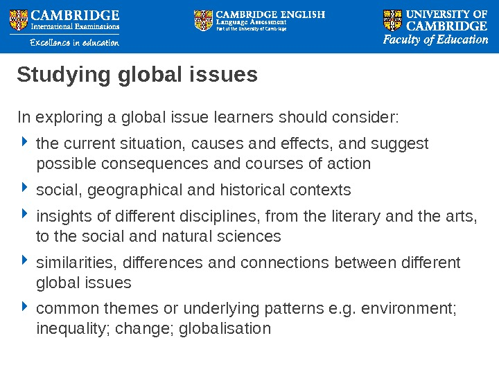 Studying global issues In exploring a global issue learners should consider:  the current situation, causes
