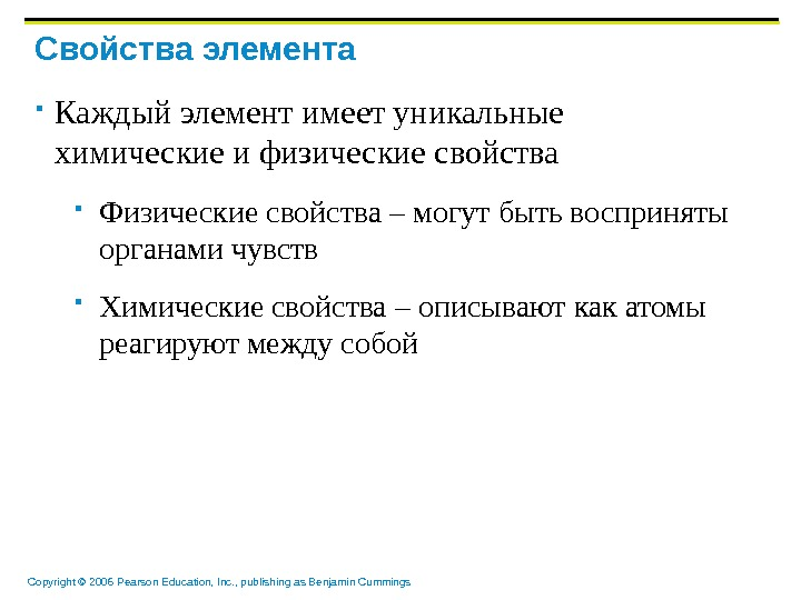 Copyright © 2006 Pearson Education, Inc. , publishing as Benjamin Cummings Свойства элемента Каждый элемент имеет