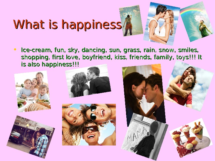 WW hat is happiness? • Ice-cream, fun, sky, dancing, sun, grass, rain, snow, smiles,