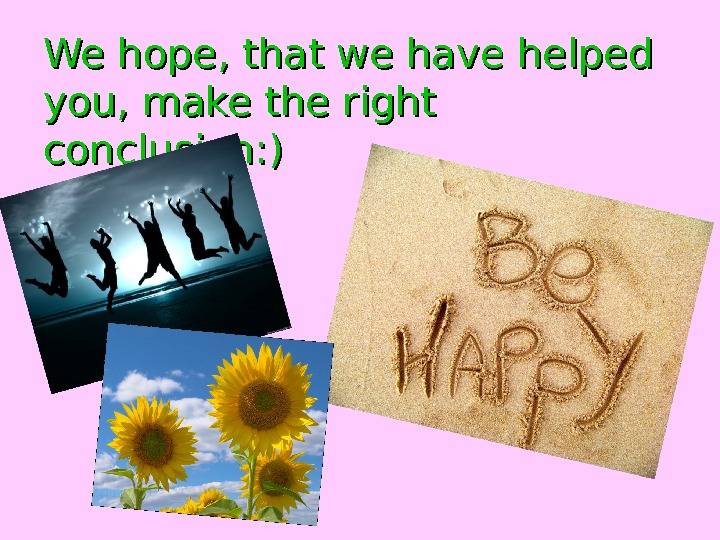 We hope, that we have helped you, make the right conclusion: )