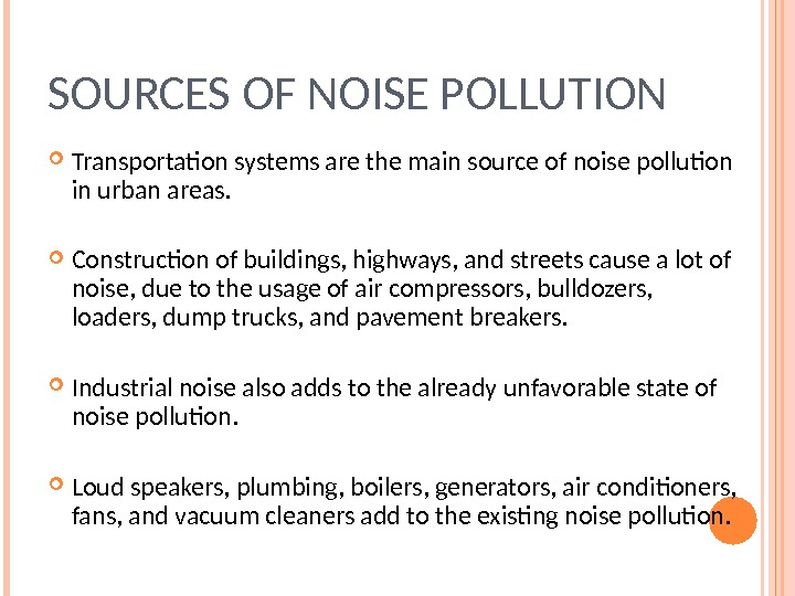 SOURCES OF NOISE POLLUTION Transportation systems are the main source of noise pollution in urban areas.