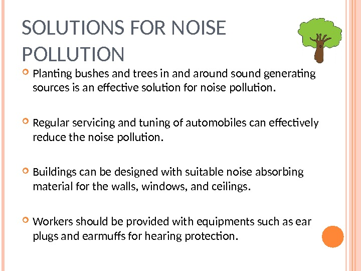 SOLUTIONS FOR NOISE POLLUTION Planting bushes and trees in and around sound generating sources is an