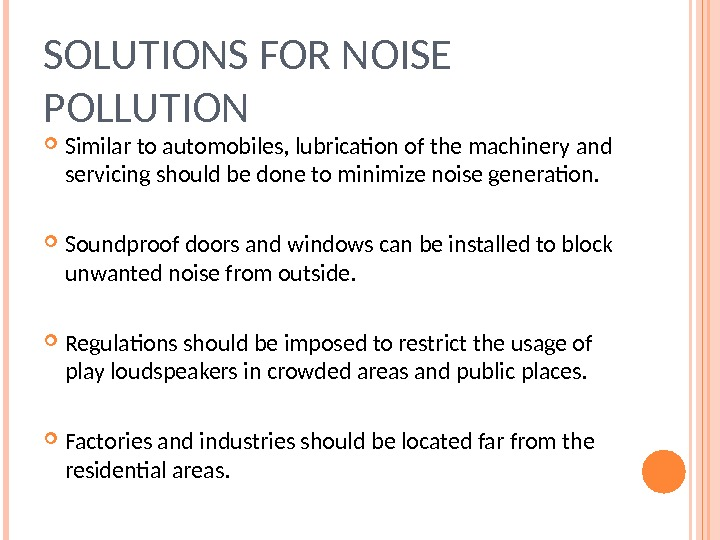SOLUTIONS FOR NOISE POLLUTION Similar to automobiles, lubrication of the machinery and servicing should be done