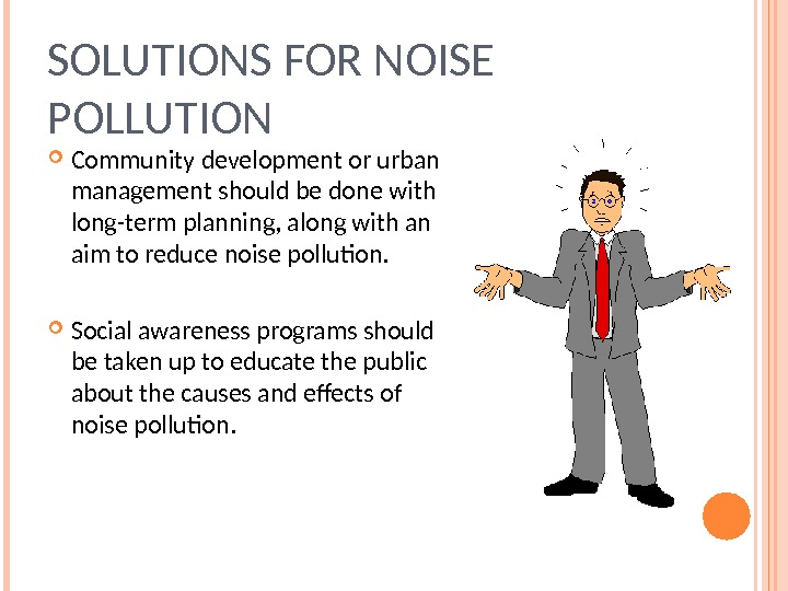 SOLUTIONS FOR NOISE POLLUTION Community development or urban management should be done with long-term planning, along
