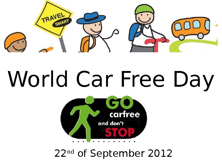 World Car Free Day 22 nd of September 2012