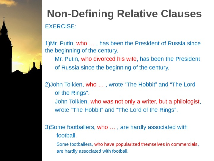 Non-Defining Relative Clauses EXERCISE: 1) Mr. Putin,  who … , has been the President of