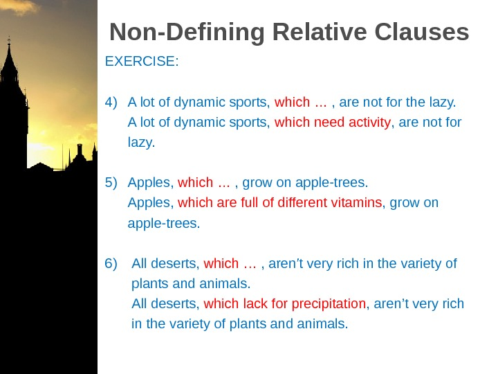 Non-Defining Relative Clauses EXERCISE: 4)  A lot of dynamic sports,  which … , are
