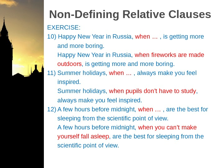 Non-Defining Relative Clauses EXERCISE: 10) Happy New Year in Russia,  when … , is getting