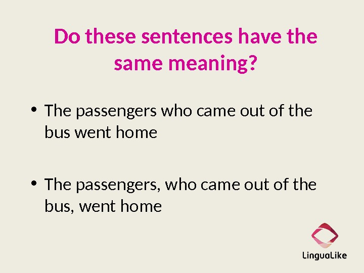 Do these sentences have the same meaning?  • The passengers who came out of the