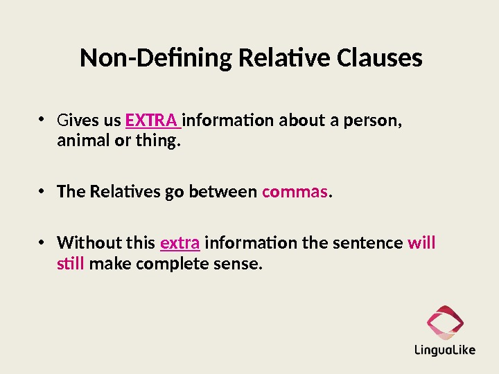 Non-Defining Relative Clauses • G ives us EXTRA  information about a person,  animal or