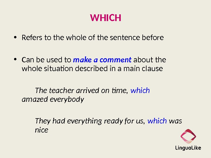 WHICH • Refers to the whole of the sentence before • Can be used to make