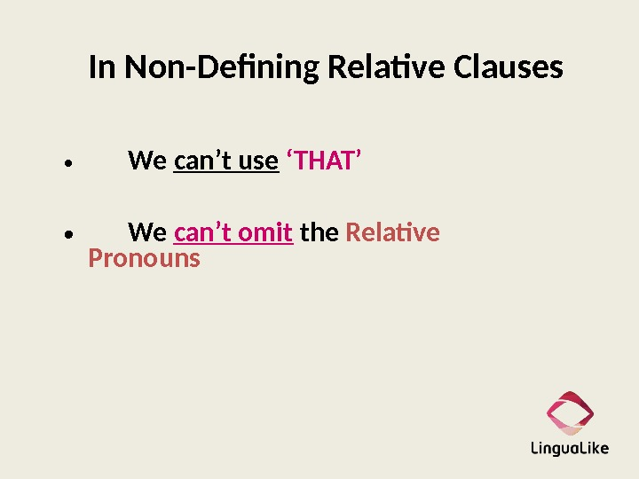 In Non-Defining Relative Clauses  • We can't use  'THAT'  • We can't omit