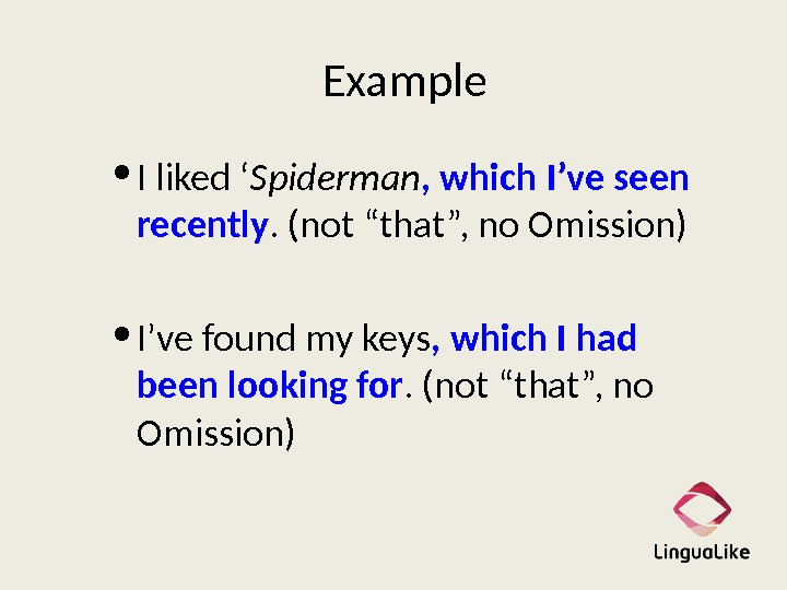 "Example • I liked ' Spiderman ,  which I've seen recently. (not ""that"", no Omission)"