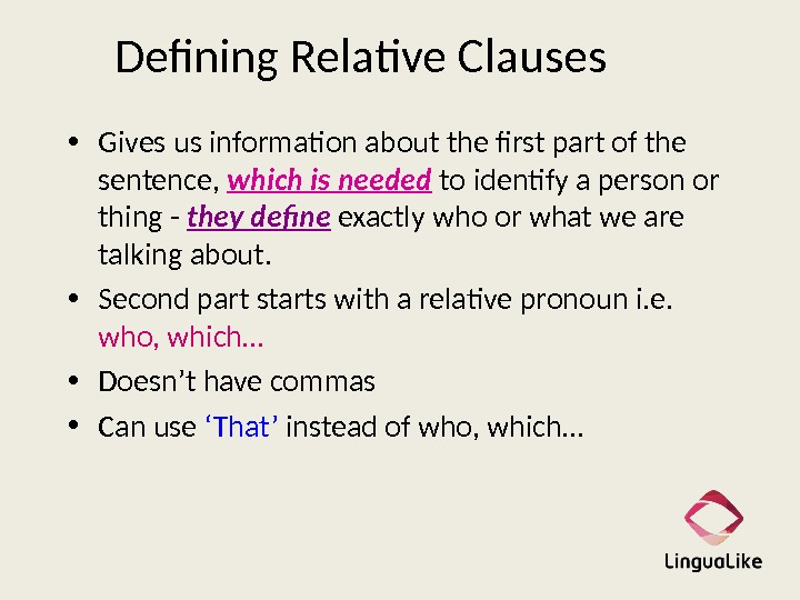 Defining Relative Clauses • Gives us information about the first part of the sentence,  which