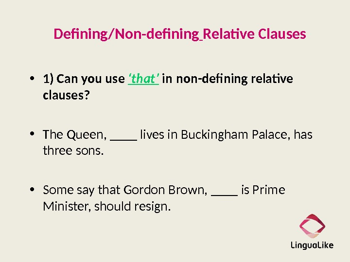 Defining/Non-defining  Relative Clauses • 1) Can you use 'that' in non-defining relative clauses?  •