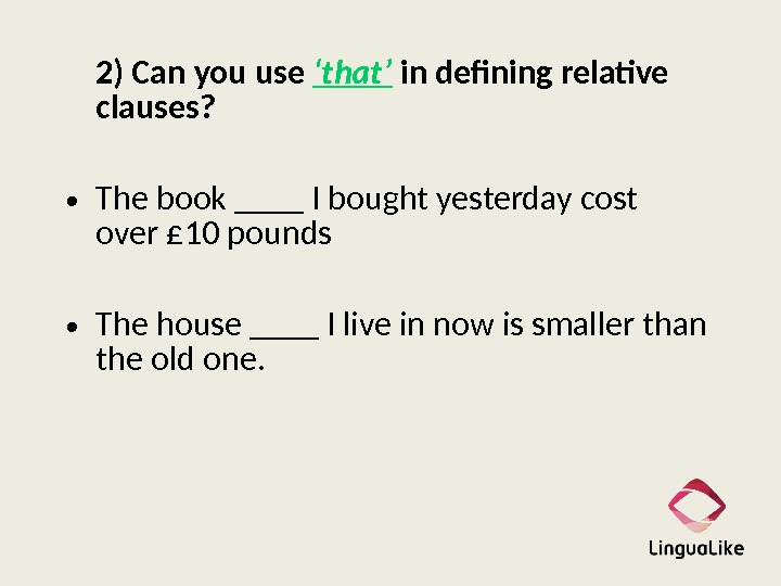2) Can you use 'that' in defining relative clauses?  • The book ____ I bought