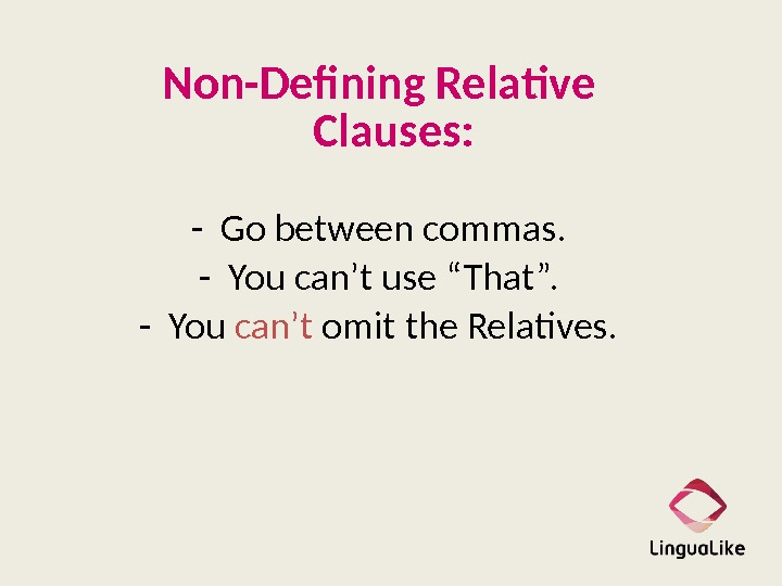 "Non-Defining Relative Clauses: - Go between commas. - You can't use ""That"". - You can't omit"