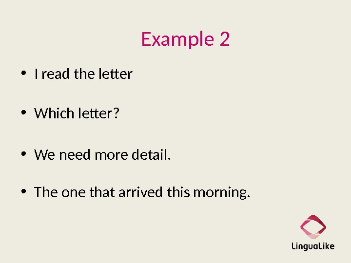 Example 2 • I read the letter • Which letter?  • We need more detail.