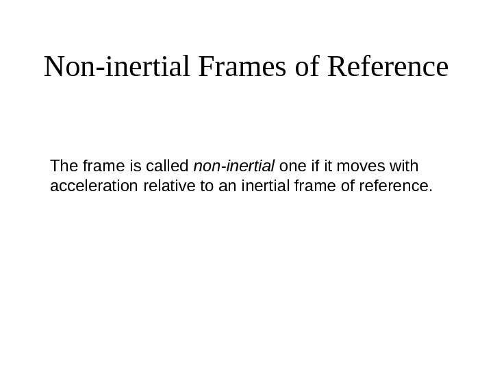 Non-inertial Frames of Reference The frame is called non-inertial one if it moves with