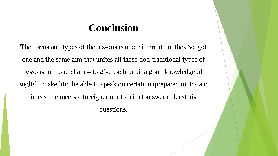 Conclusion The forms and types of the lessons can be different but they've got one and