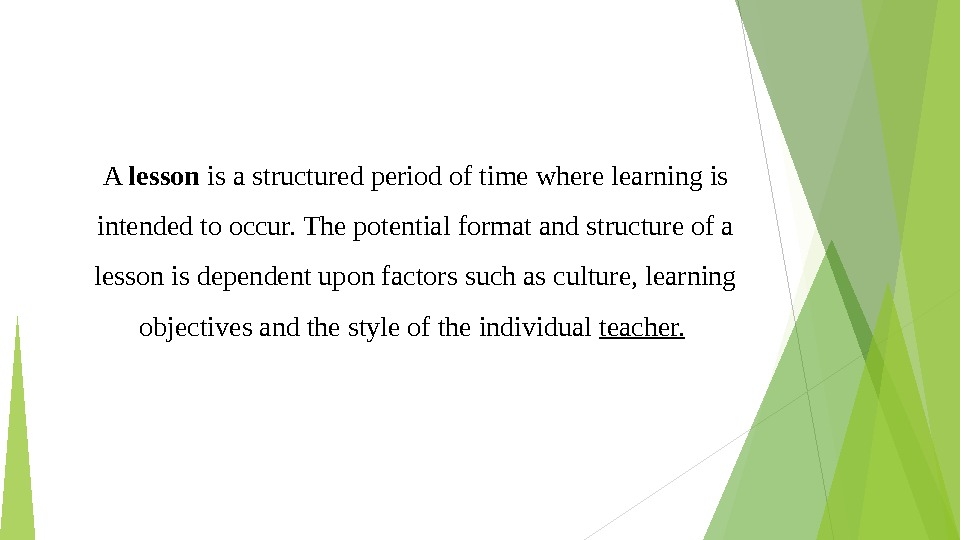 A lesson is a structured period of time where learning is intended to occur. The potential