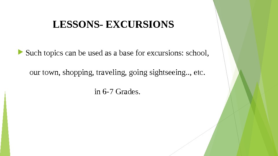 LESSONS- EXCURSIONS Such topics can be used as a base for excursions: school,  our town,
