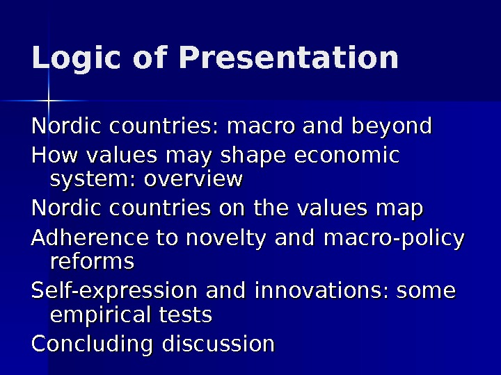Logic of Presentation Nordic countries: macro and beyond How values may shape economic system: overview Nordic