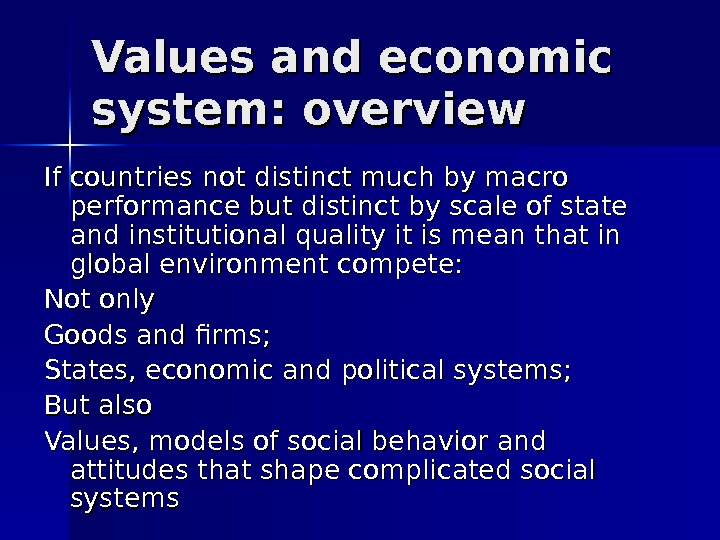 Values and economic system: overview If countries not distinct much by macro performance but distinct by