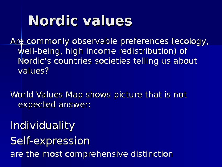 Nordic values Are commonly observable preferences (ecology,  well-being, high income redistribution) of Nordic's countries societies