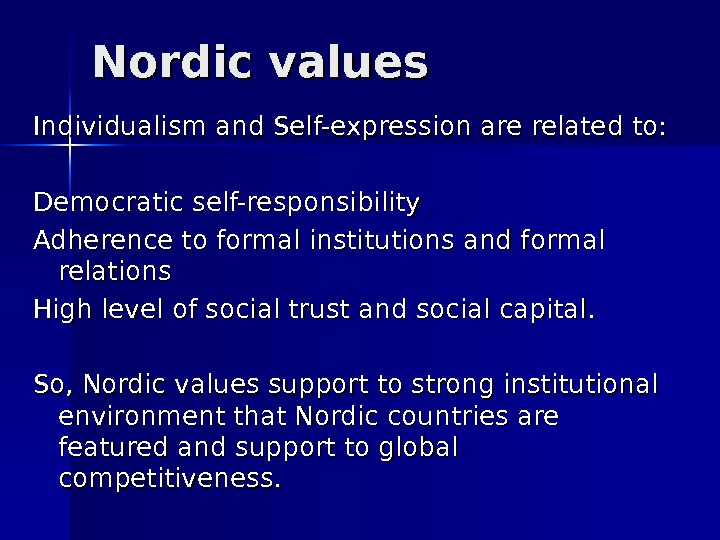 Nordic values Individualism and Self-expression are related to: Democratic self-responsibility Adherence to formal institutions and formal