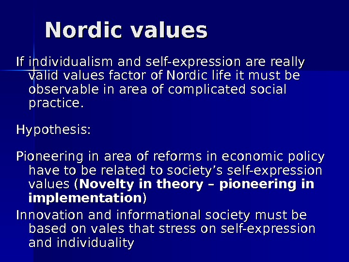Nordic values If individualism and self-expression are really valid values factor of Nordic life it must