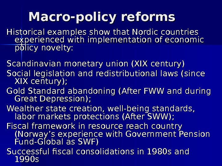 Macro-policy reforms Historical examples show that Nordic countries experienced with implementation of economic policy novelty: Scandinavian
