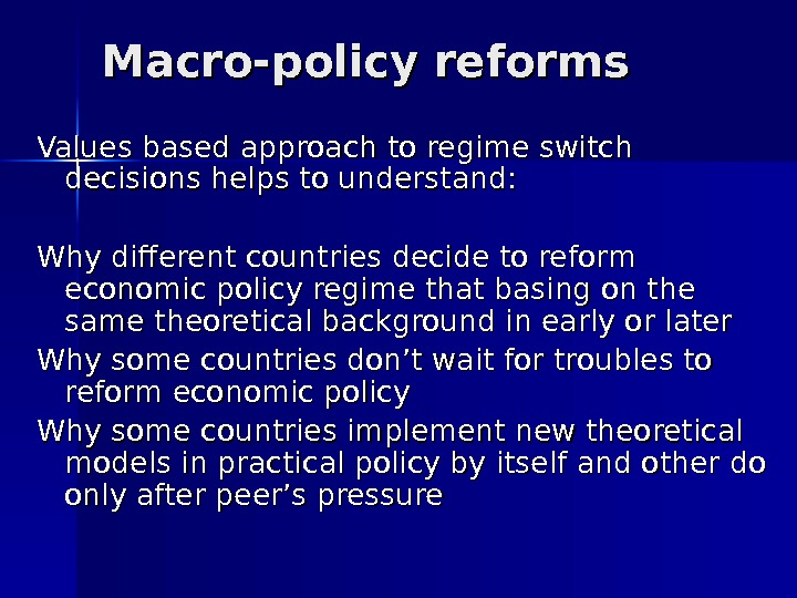 Macro-policy reforms Values based approach to regime switch decisions helps to understand: Why different countries decide