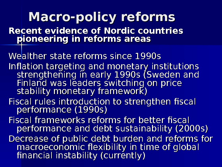 Macro-policy reforms Recent evidence of Nordic countries pioneering in reforms areas Wealther state reforms since 1990