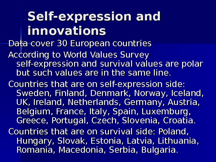 Self-expression and innovations Data cover 30 European countries According to World Values Survey self-expression and survival