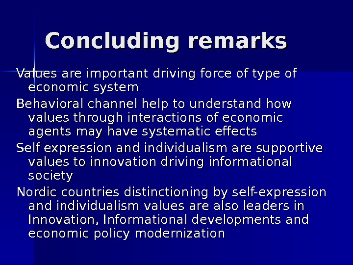 Concluding remarks Values are important driving force of type of economic system Behavioral channel help to