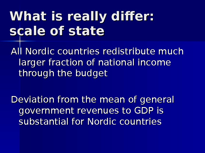 What is really differ:  scale of state All Nordic countries redistribute much larger fraction of