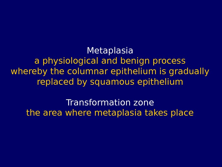 Metaplasia a physiological and benign process whereby the columnar epithelium is gradually replaced by squamous epithelium