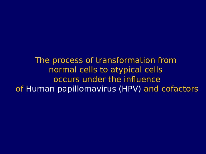 The process of transformation from normal cells to atypical cells occurs under the influence of Human