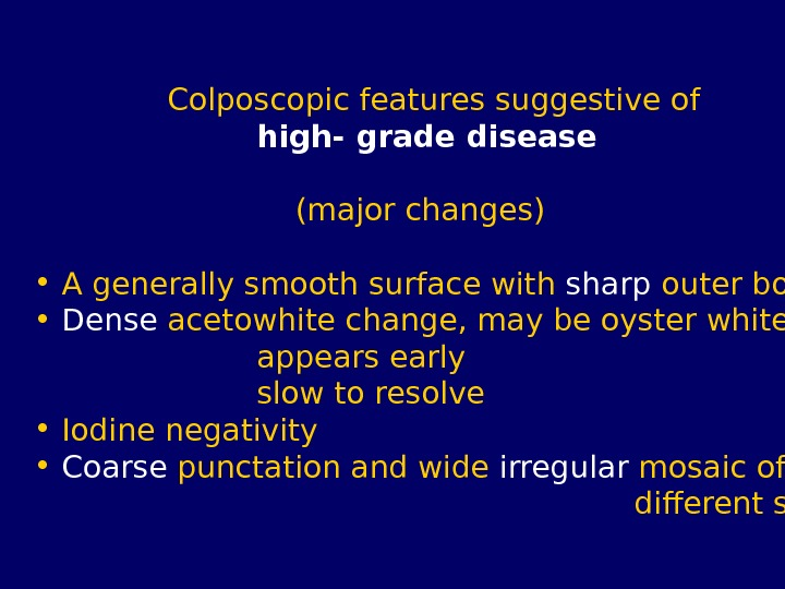 Colposcopic features suggestive of     high- grade disease
