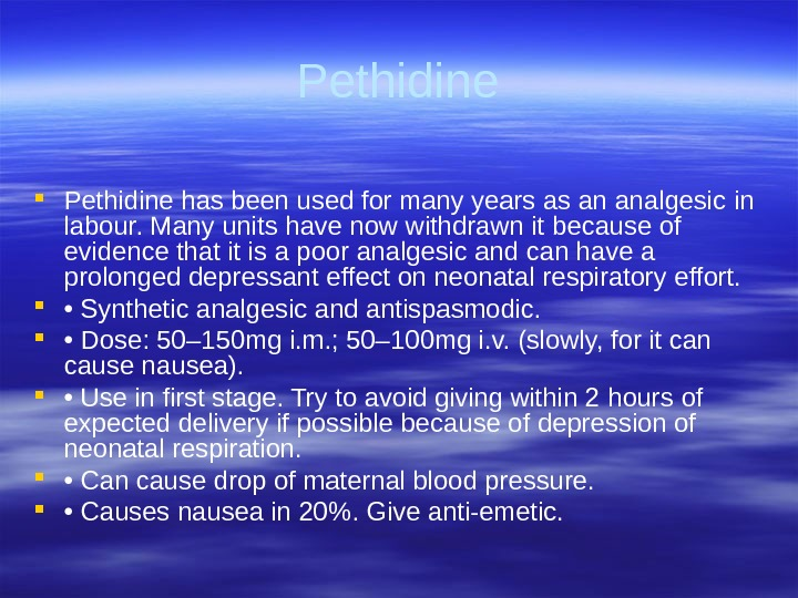 Pethidine has been used for many years as an analgesic  in labour. Many units have