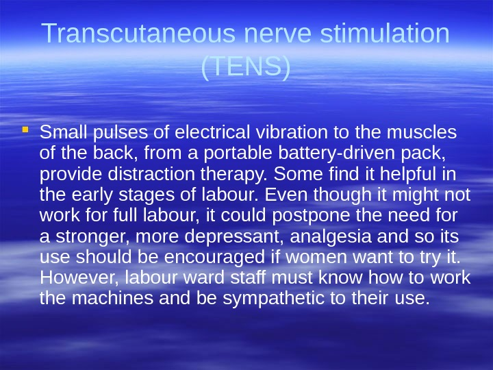 Transcutaneous nerve stimulation (TENS) Small pulses of electrical vibration to the muscles  of the back,