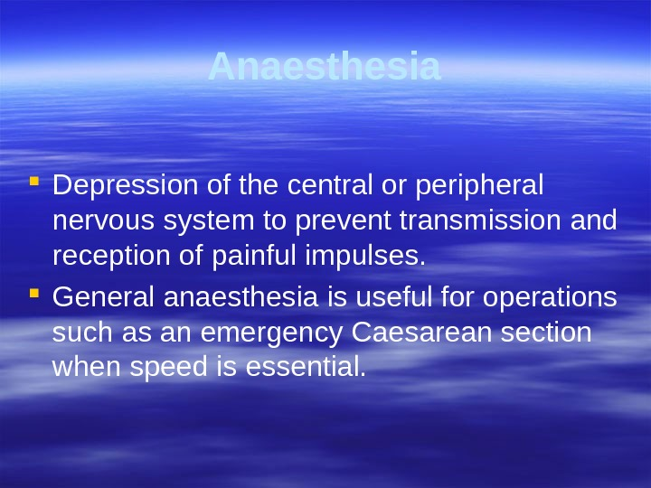 Anaesthesia Depression of the central or peripheral nervous  system to prevent transmission and reception of