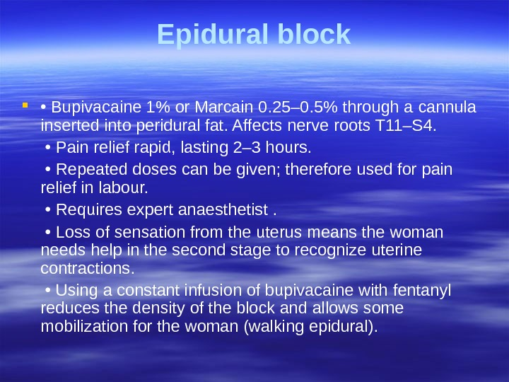 Epidural block  •  Bupivacaine 1 or Marcain 0. 25– 0. 5 through a