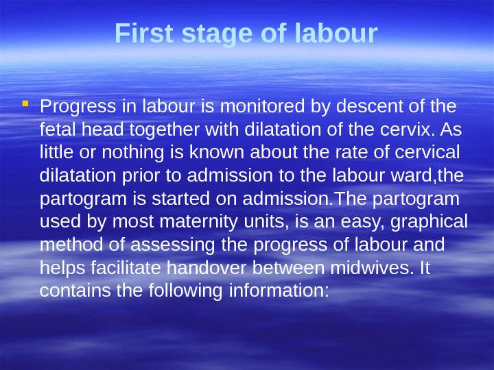 First stage of labour Progress in labour is monitored by descent of the  fetal head