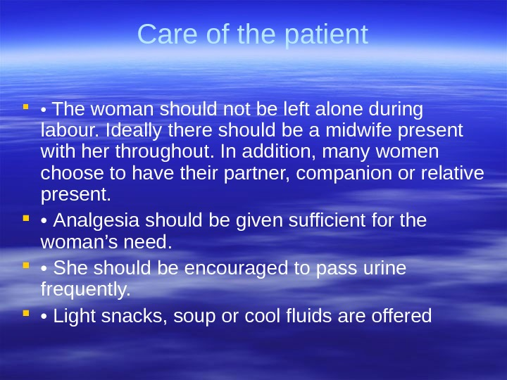 Care of the patient  •  The woman should not be left alone during