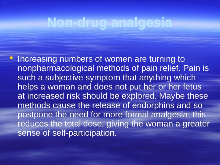 Non-drug analgesia Increasing numbers of women are turning to nonpharmacological  methods of pain relief. Pain
